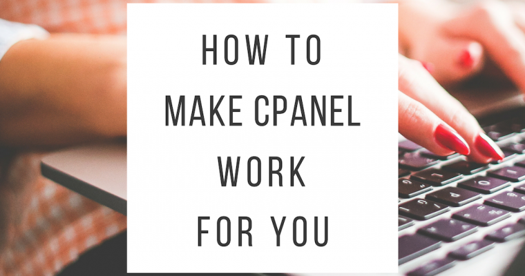 How to Make cPanel Work for You